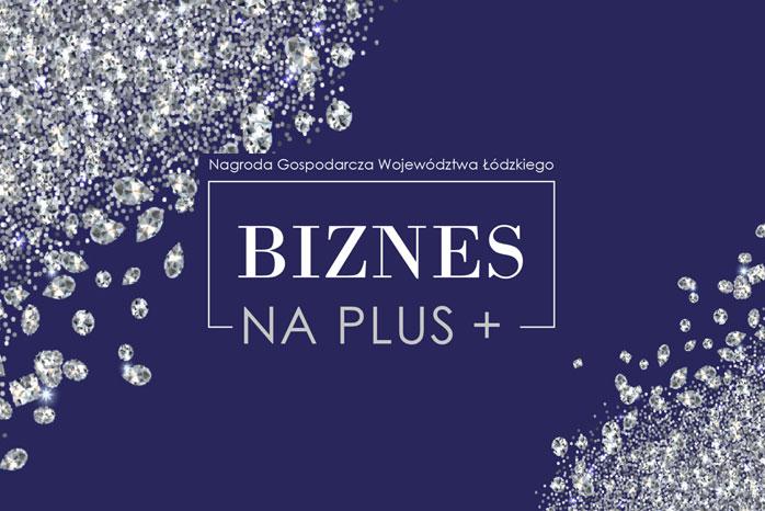 """Nagroda Gospodarcza Województwa Łódzkiego """"Biznes na PLUS"""""""